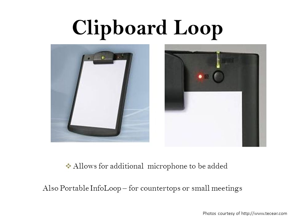 Clipboard Loop Photos courtesy of http://www.tecear.com  Allows for additional microphone to be added Also Portable InfoLoop – for countertops or sma