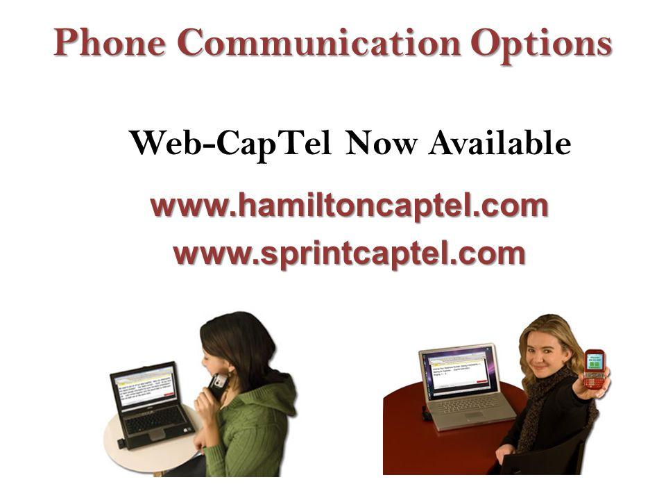 Phone Communication Options Web-CapTel Now Availablewww.hamiltoncaptel.comwww.sprintcaptel.com