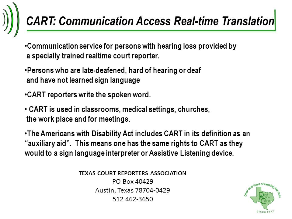 Communication service for persons with hearing loss provided by a specially trained realtime court reporter. Persons who are late-deafened, hard of he