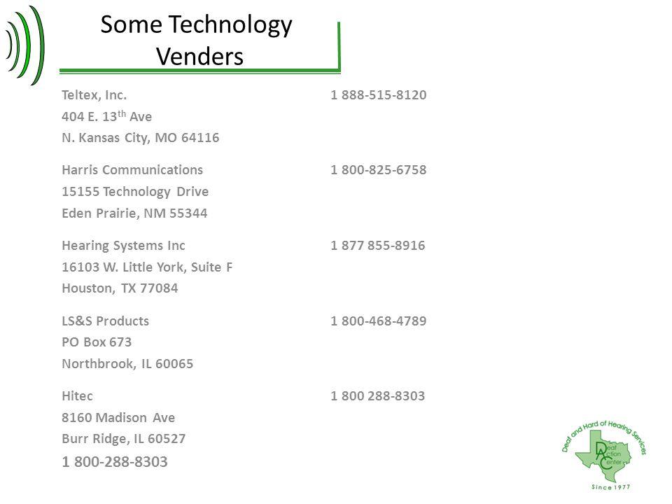 Some Technology Venders Teltex, Inc.1 888-515-8120 404 E. 13 th Ave N. Kansas City, MO 64116 Harris Communications1 800-825-6758 15155 Technology Driv