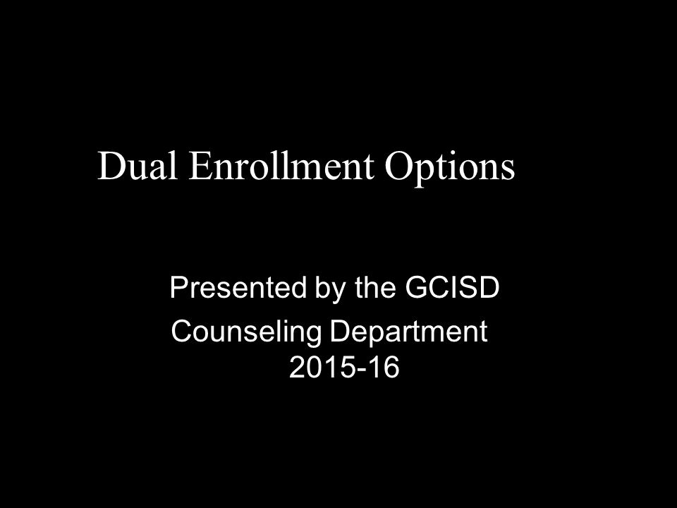 Dual Enrollment Options Presented by the GCISD Counseling Department 2015-16