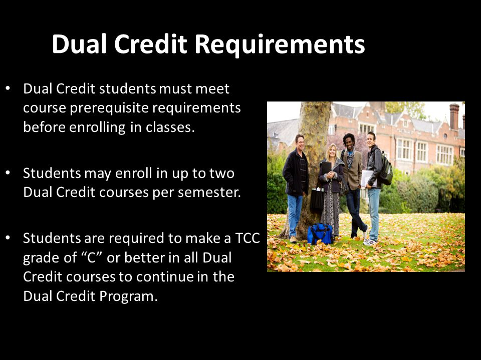 Dual Credit Requirements Student may not drop a Dual Credit course without permission from the high school counselor.