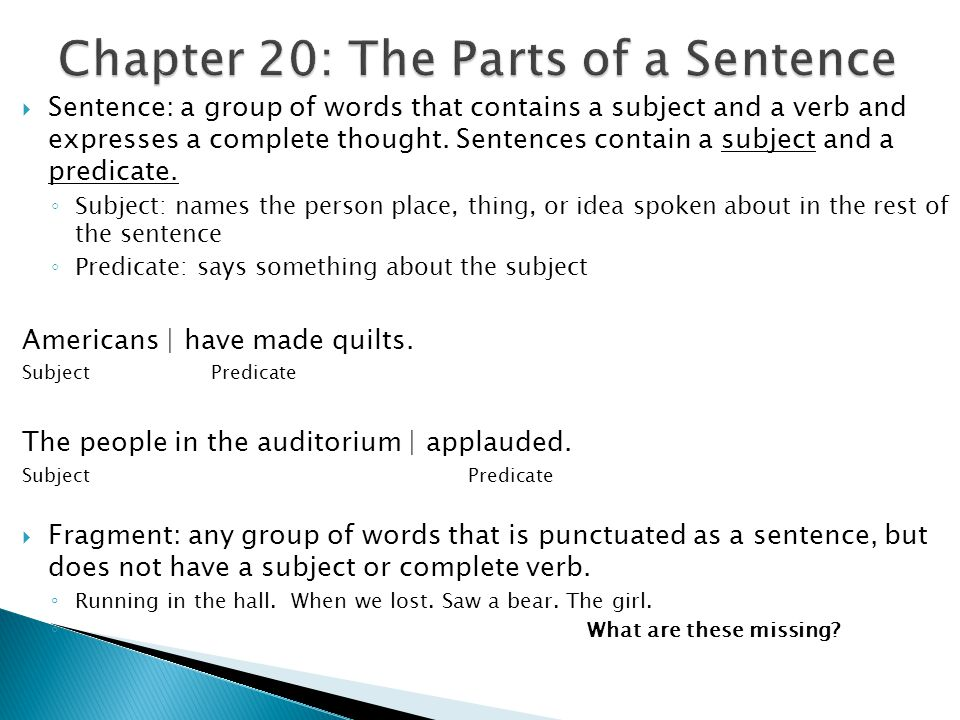  Sentence: a group of words that contains a subject and a verb and expresses a complete thought.