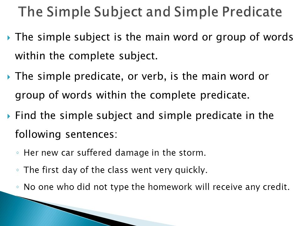  The simple subject is the main word or group of words within the complete subject.