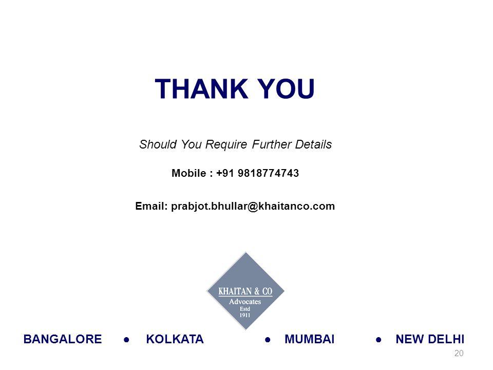 THANK YOU Should You Require Further Details Mobile : +91 9818774743 Email: prabjot.bhullar@khaitanco.com BANGALOREKOLKATAMUMBAINEW DELHI●●● 20