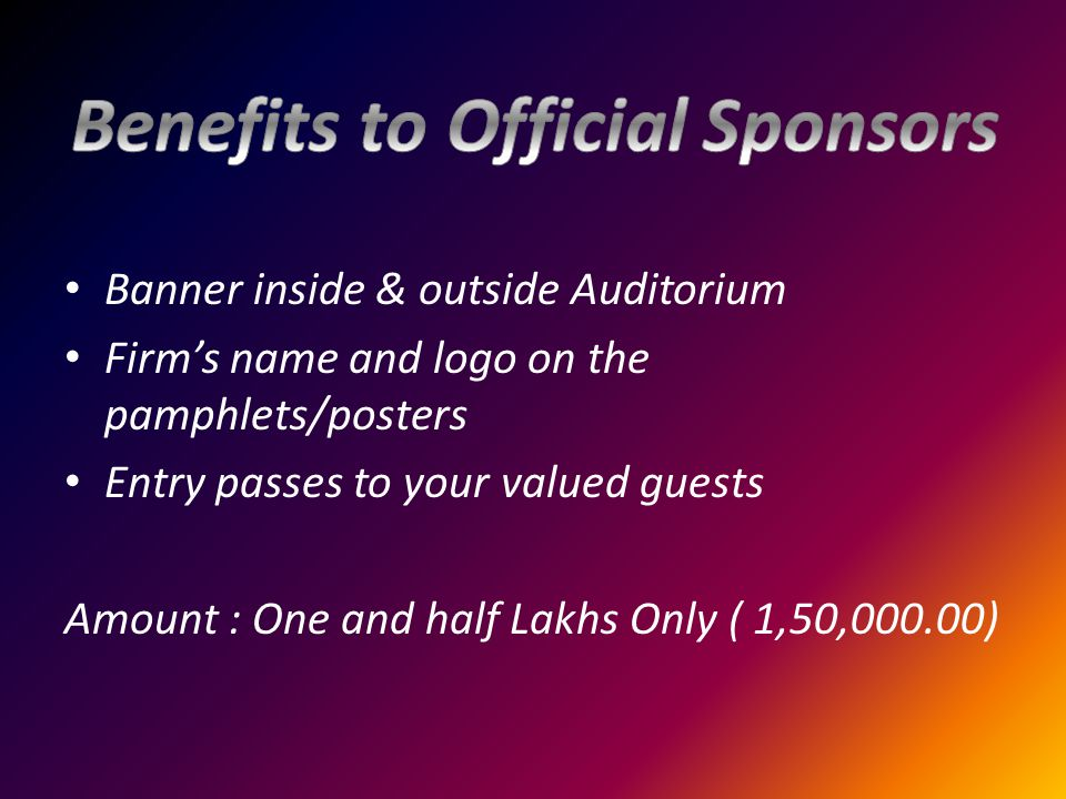 Banner inside & outside Auditorium Firm's name and logo on the pamphlets/posters Entry passes to your valued guests Amount : One and half Lakhs Only ( 1,50,000.00)