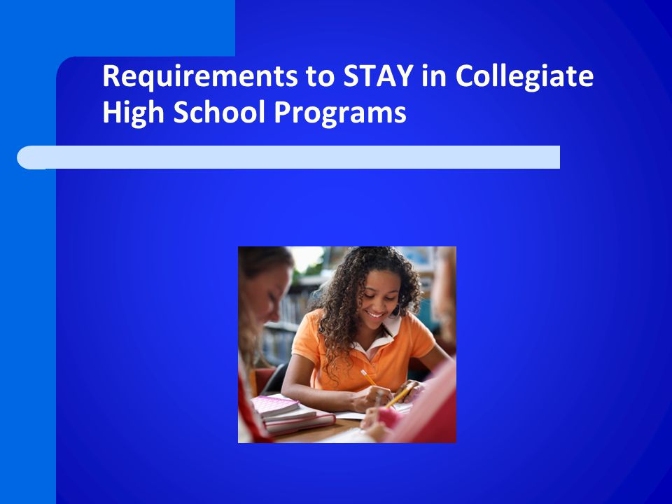 Requirements to STAY in Collegiate High School Programs
