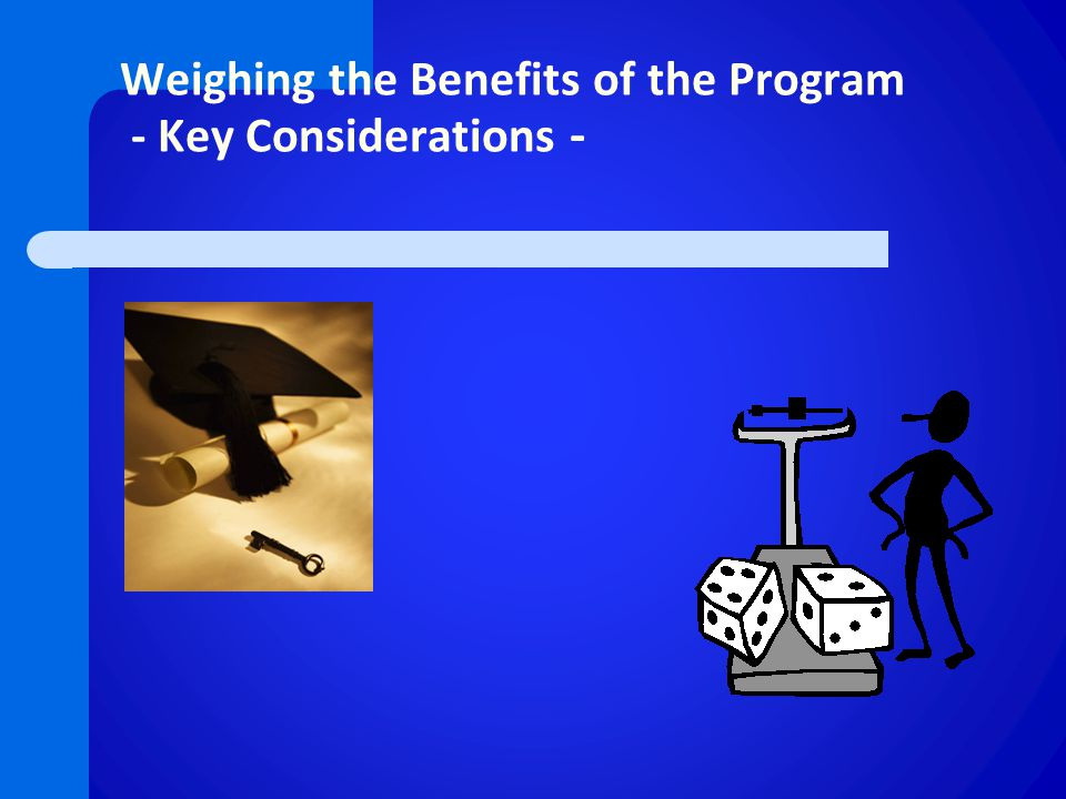 Weighing the Benefits of the Program - Key Considerations -