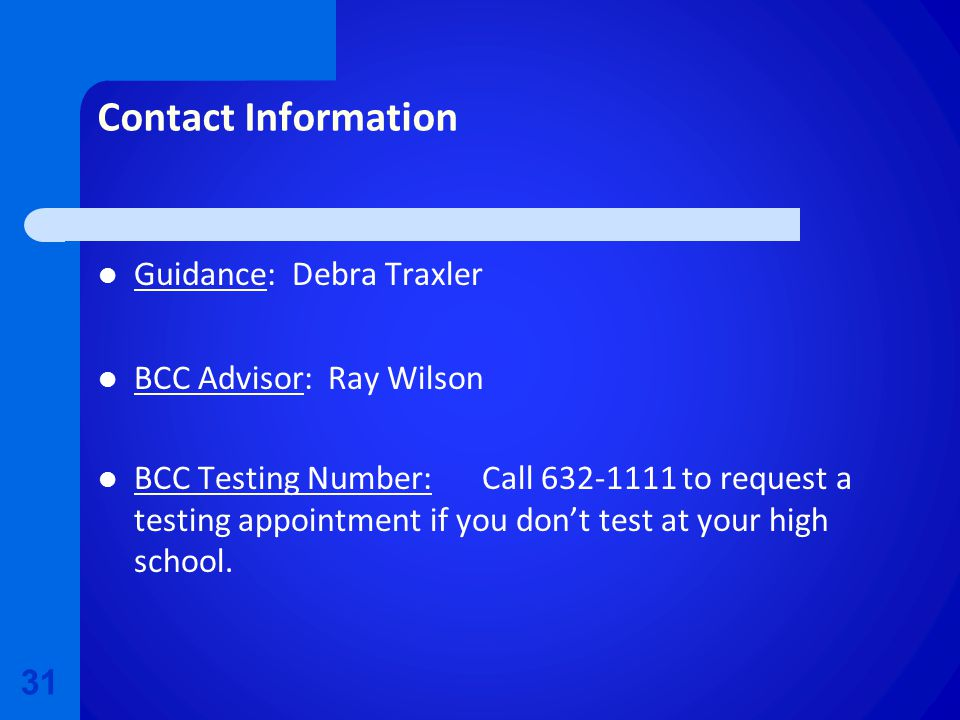 Contact Information Guidance: Debra Traxler BCC Advisor: Ray Wilson BCC Testing Number: Call 632-1111 to request a testing appointment if you don't test at your high school.