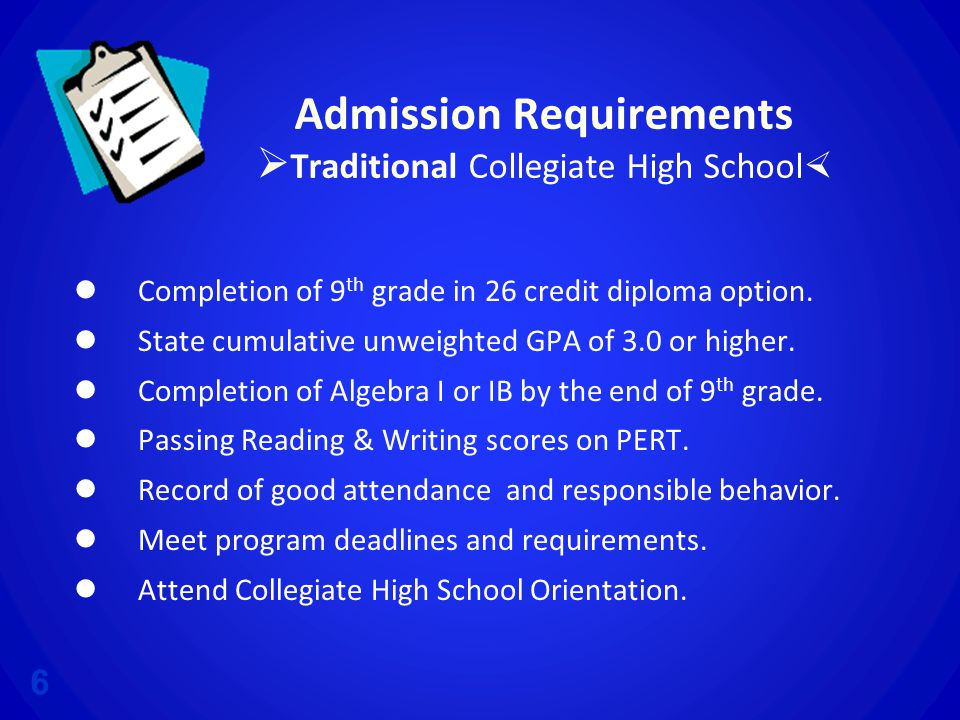 Admission Requirements  Traditional Collegiate High School  Completion of 9 th grade in 26 credit diploma option.