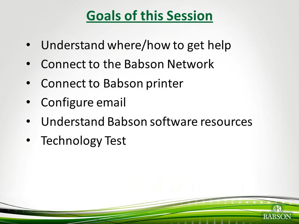 © 2010 Babson College About ITSC Contact Information Email: support@babson.edusupport@babson.edu Phone: 781-239-4357 (HELP) Location: Horn Computer Center Room 220 www.babson.edu/it Telephone/Email/Walk-In Support Basic Technical Support: 7 Days a Week 24 Hours a Day Advanced Technical Support: Monday-Thursday 7:30 AM - 7:00 PM Friday 7:30 AM - 5:00 PM Saturday 7:30 AM - 4:00 PM Walk-In Support Monday-Thursday 7:30 AM - 9:30 PM Friday 7:30 AM - 6:00 PM Saturday 7:30 AM - 4:00 PM Sunday Noon - 8:00 PM