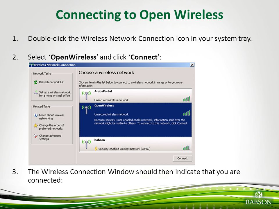 © 2010 Babson College Connecting to Open Wireless 1.Double-click the Wireless Network Connection icon in your system tray. 2.Select 'OpenWireless' and