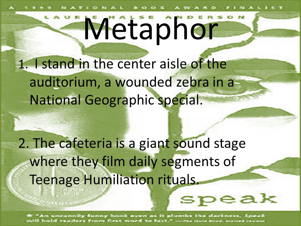 Metaphor 1. I stand in the center aisle of the auditorium, a wounded zebra in a National Geographic special. 2. The cafeteria is a giant sound stage w
