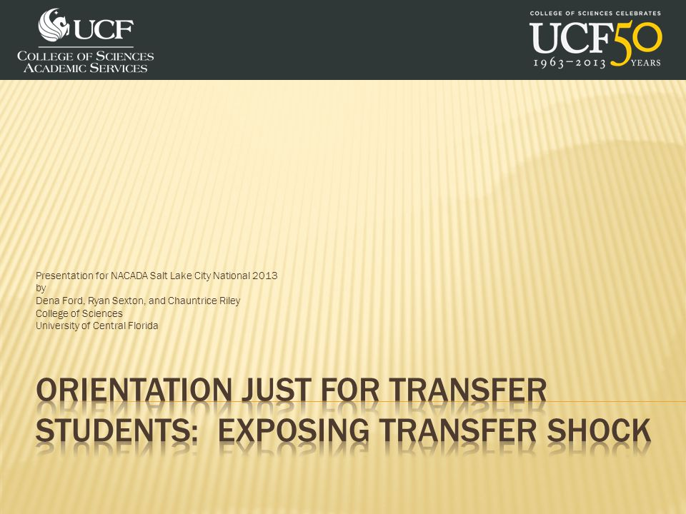  E-mail to transferring students - UCF's Orientation Services office provides all the colleges access to run their own reports from the orientation database.