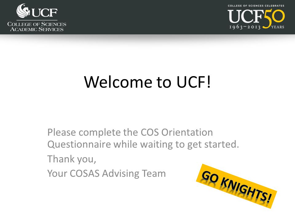 Welcome to UCF. Please complete the COS Orientation Questionnaire while waiting to get started.