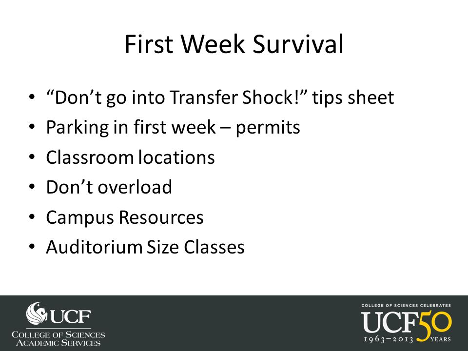 First Week Survival Don't go into Transfer Shock! tips sheet Parking in first week – permits Classroom locations Don't overload Campus Resources Auditorium Size Classes