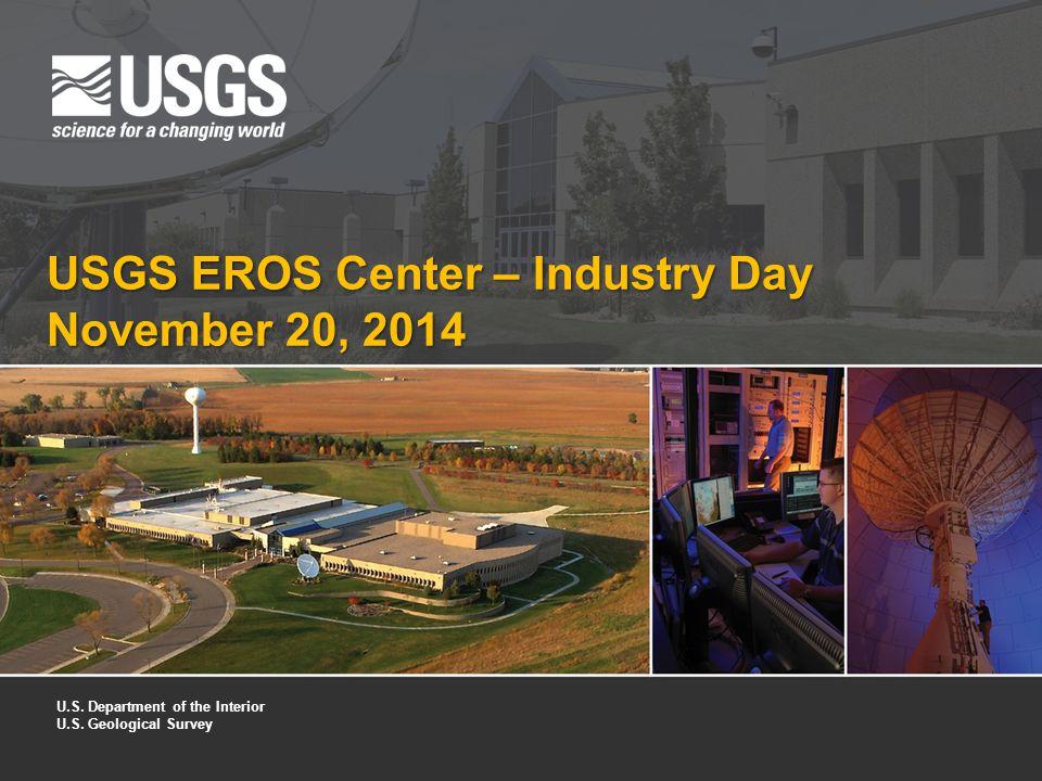 U.S. Department of the Interior U.S. Geological Survey USGS EROS Center – Industry Day November 20, 2014