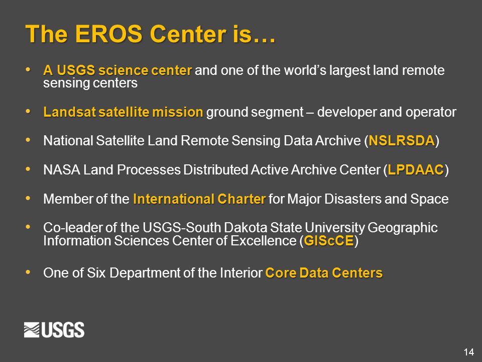 14 The EROS Center is… A USGS science center A USGS science center and one of the world's largest land remote sensing centers Landsat satellite missio