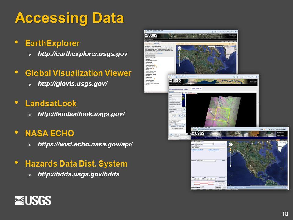 18 Accessing Data EarthExplorer  http://earthexplorer.usgs.gov Global Visualization Viewer  http://glovis.usgs.gov/ LandsatLook  http://landsatlook