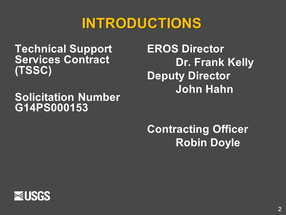 2 INTRODUCTIONS Technical Support Services Contract (TSSC) Solicitation Number G14PS000153 EROS Director Dr. Frank Kelly Deputy Director John Hahn Con