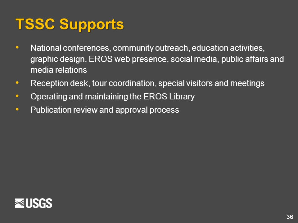 36 TSSC Supports National conferences, community outreach, education activities, graphic design, EROS web presence, social media, public affairs and m