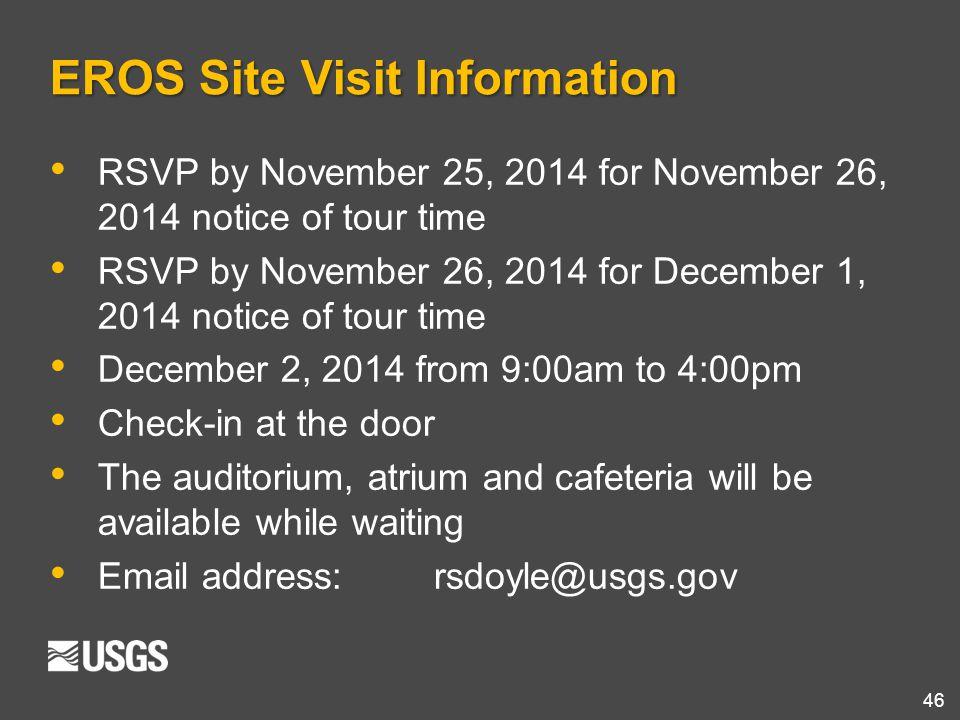 46 EROS Site Visit Information RSVP by November 25, 2014 for November 26, 2014 notice of tour time RSVP by November 26, 2014 for December 1, 2014 noti