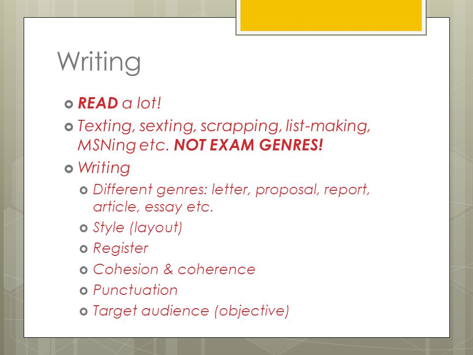 Writing  READ a lot.  Texting, sexting, scrapping, list-making, MSNing etc.