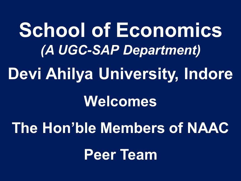 School of Economics (A UGC-SAP Department) Devi Ahilya University, Indore Welcomes The Hon'ble Members of NAAC Peer Team