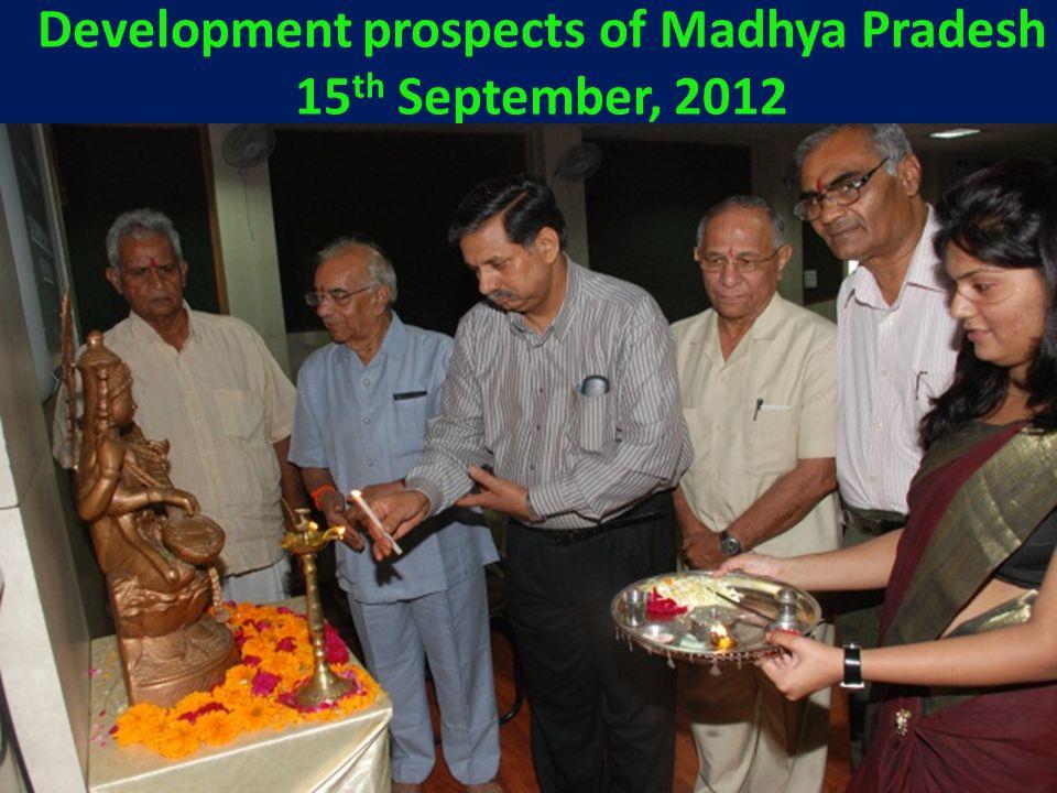 Development prospects of Madhya Pradesh 15 th September, 2012