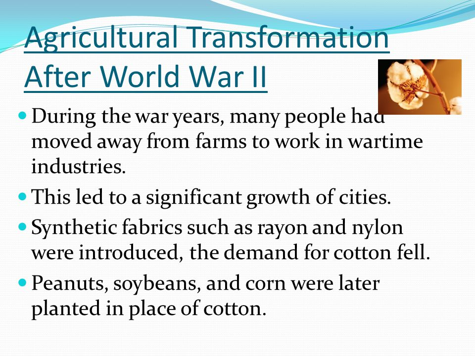 Agricultural Transformation After World War II During the war years, many people had moved away from farms to work in wartime industries.