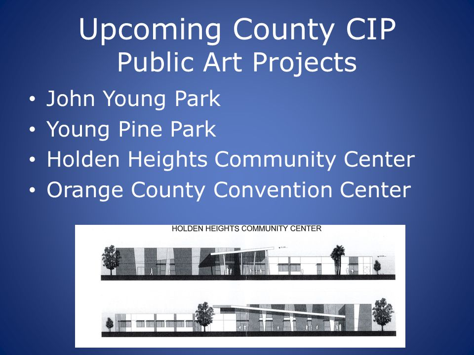 Upcoming County CIP Public Art Projects John Young Park Young Pine Park Holden Heights Community Center Orange County Convention Center