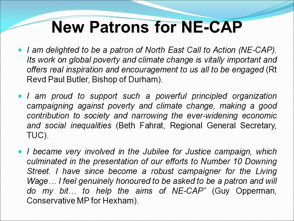 New Patrons for NE-CAP I am delighted to be a patron of North East Call to Action (NE-CAP).