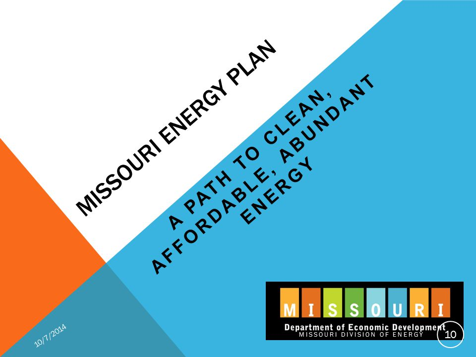 MISSOURI ENERGY PLAN A PATH TO CLEAN, AFFORDABLE, ABUNDANT ENERGY 10/7/2014 MISSOURI DIVISION OF ENERGY 10