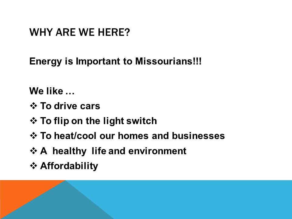 WHY ARE WE HERE. Energy is Important to Missourians!!.