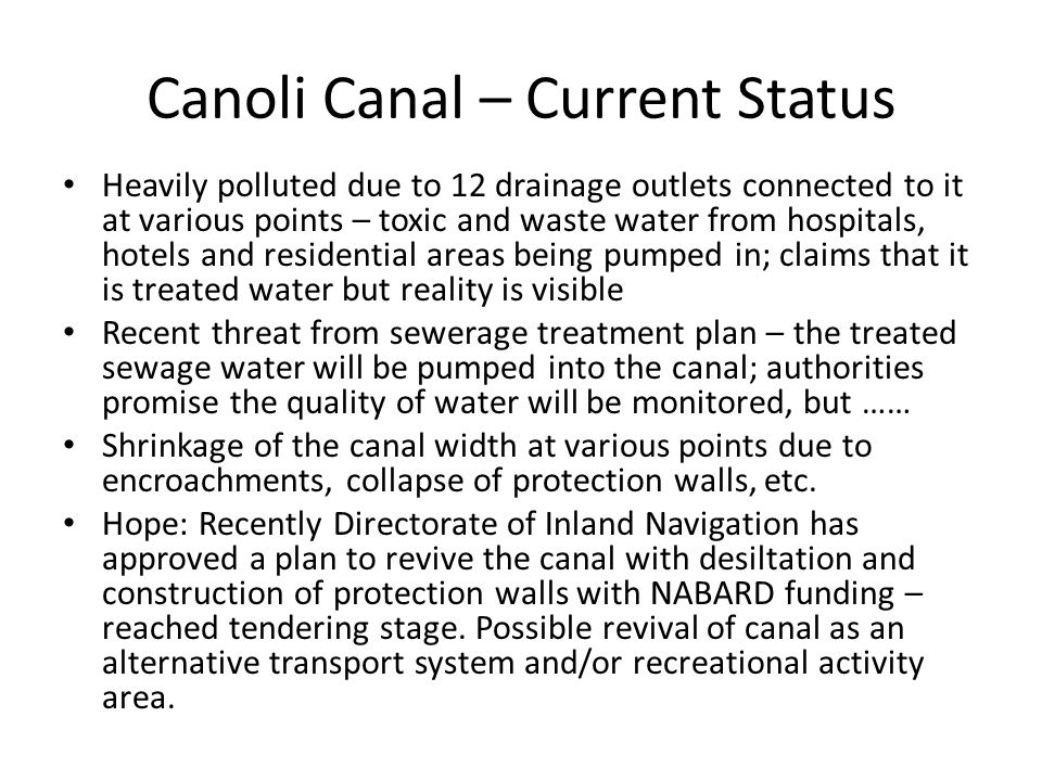 Canoli Canal – Current Status Heavily polluted due to 12 drainage outlets connected to it at various points – toxic and waste water from hospitals, ho