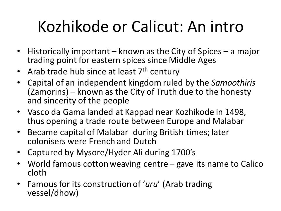 Kozhikode or Calicut: An intro Historically important – known as the City of Spices – a major trading point for eastern spices since Middle Ages Arab