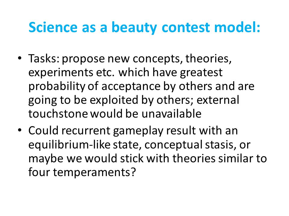 Science as a beauty contest model: Tasks: propose new concepts, theories, experiments etc.