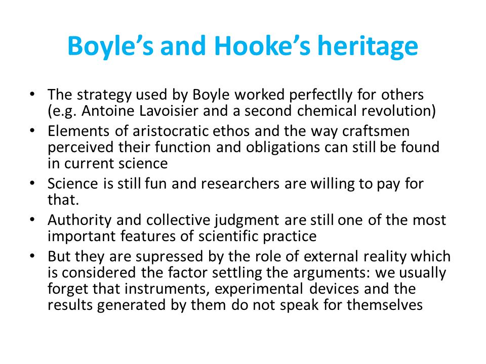 Boyle's and Hooke's heritage The strategy used by Boyle worked perfectlly for others (e.g.