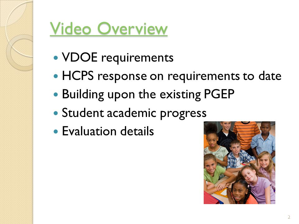 Video Overview Video Overview VDOE requirements HCPS response on requirements to date Building upon the existing PGEP Student academic progress Evaluation details 2