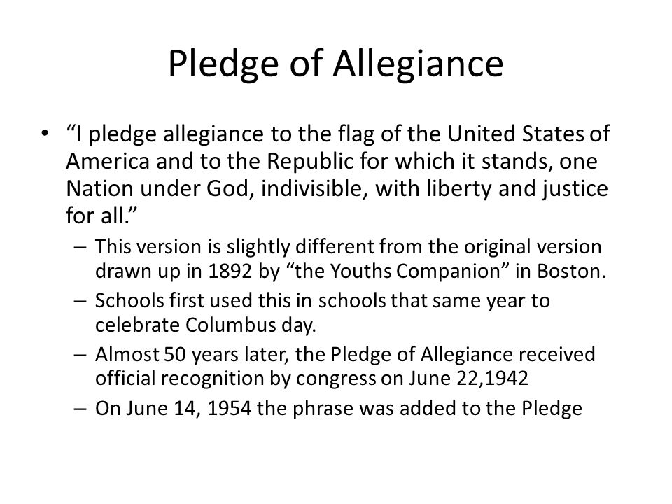 """Pledge of Allegiance """"I pledge allegiance to the flag of the United States of America and to the Republic for which it stands, one Nation under God, i"""