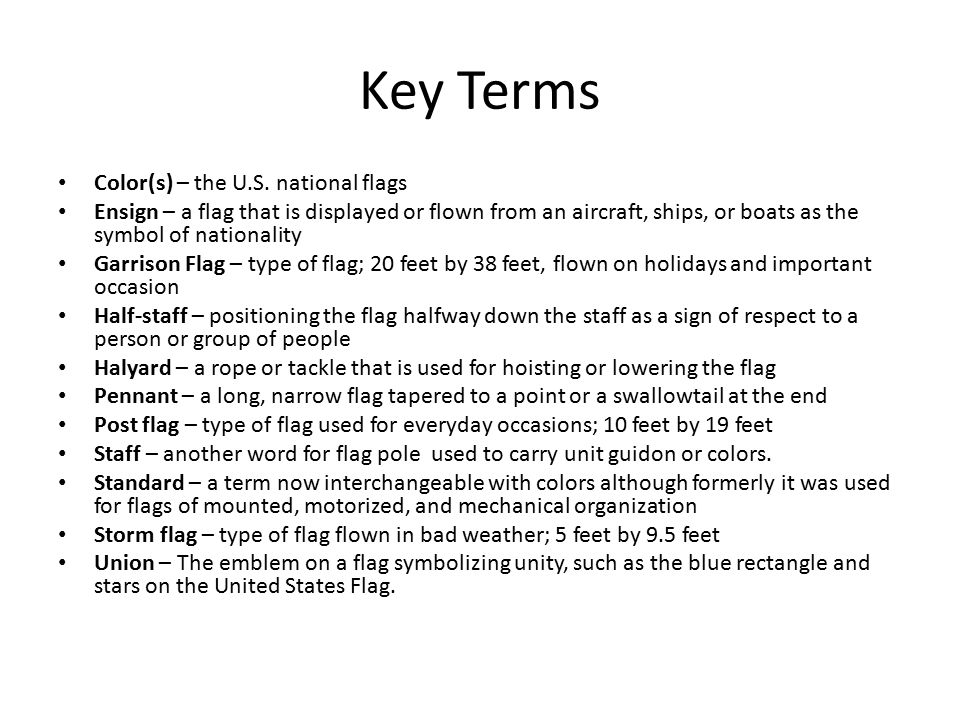 Key Terms Color(s) – the U.S. national flags Ensign – a flag that is displayed or flown from an aircraft, ships, or boats as the symbol of nationality
