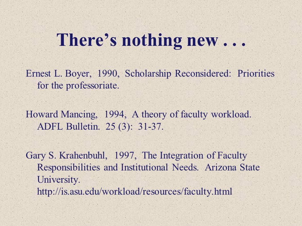 There's nothing new... Ernest L. Boyer, 1990, Scholarship Reconsidered: Priorities for the professoriate. Howard Mancing, 1994, A theory of faculty wo