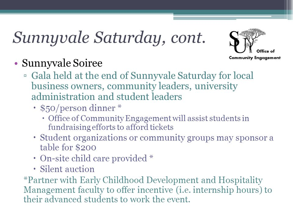 Sunnyvale Saturday, cont. Sunnyvale Soiree ▫Gala held at the end of Sunnyvale Saturday for local business owners, community leaders, university admini