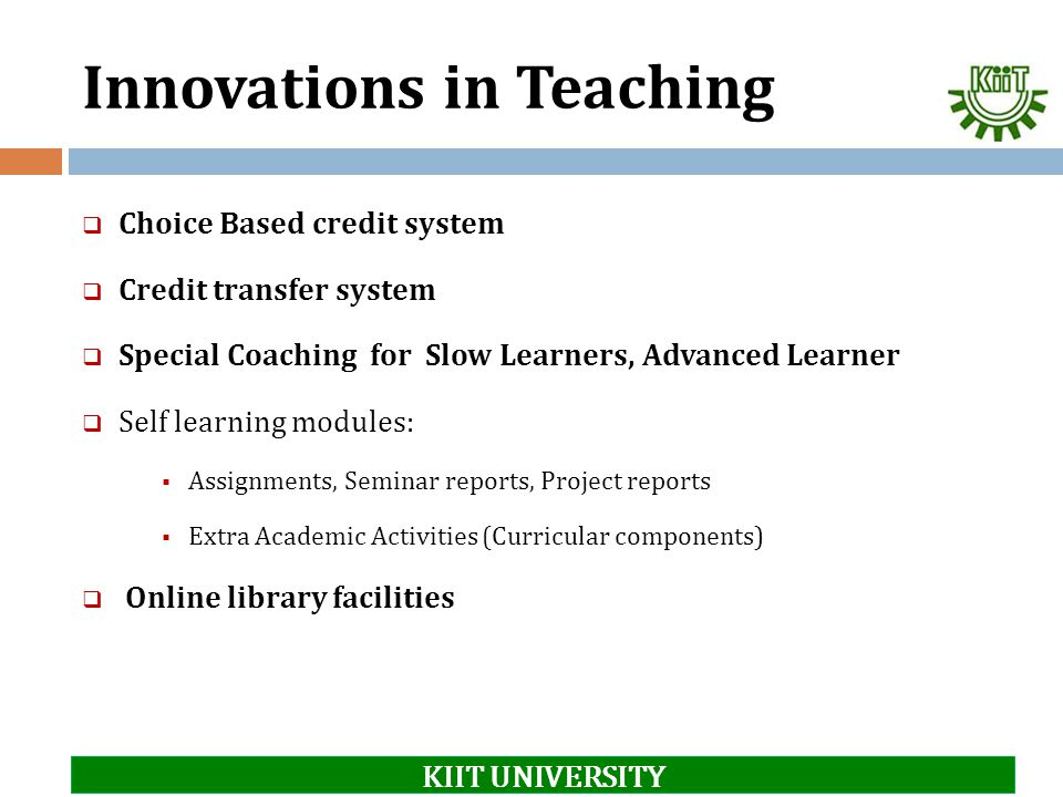 Innovations in Teaching  Choice Based credit system  Credit transfer system  Special Coaching for Slow Learners, Advanced Learner  Self learning m