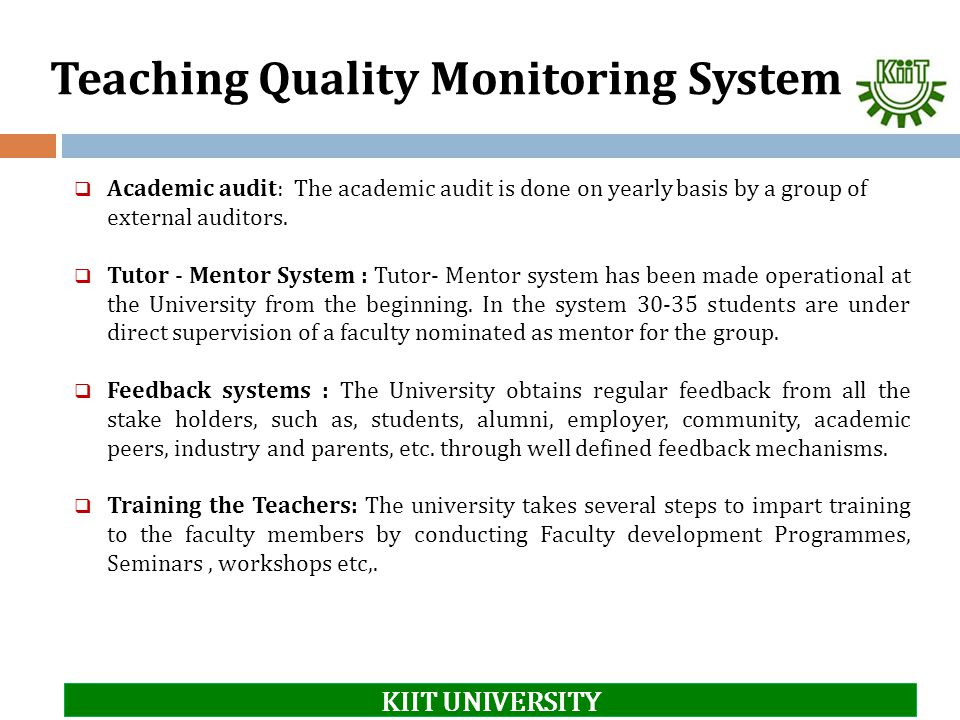 Teaching Quality Monitoring System  Academic audit: The academic audit is done on yearly basis by a group of external auditors.  Tutor - Mentor Syst