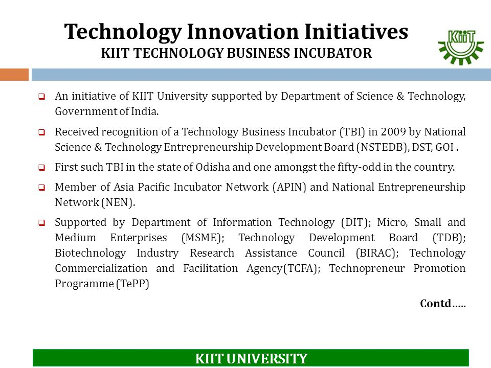 Technology Innovation Initiatives KIIT TECHNOLOGY BUSINESS INCUBATOR  An initiative of KIIT University supported by Department of Science & Technolog