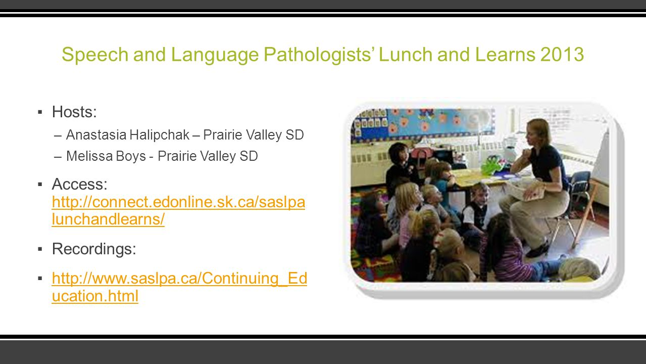 Speech and Language Pathologists' Lunch and Learns 2013 ▪Hosts: –Anastasia Halipchak – Prairie Valley SD –Melissa Boys - Prairie Valley SD ▪Access: ht