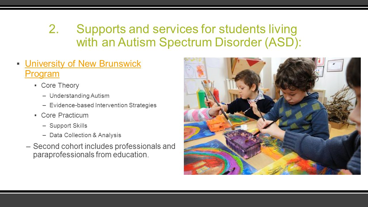 2. Supports and services for students living with an Autism Spectrum Disorder (ASD): ▪University of New Brunswick ProgramUniversity of New Brunswick P