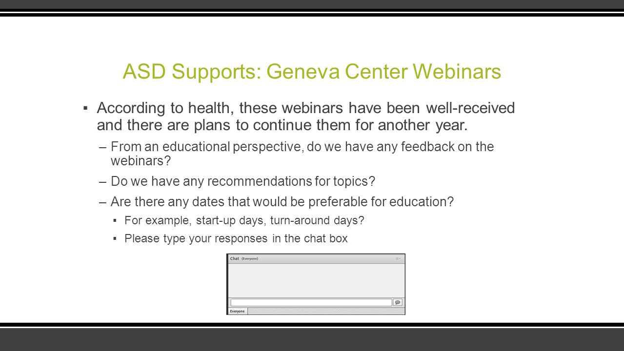 ASD Supports: Geneva Center Webinars ▪According to health, these webinars have been well-received and there are plans to continue them for another yea
