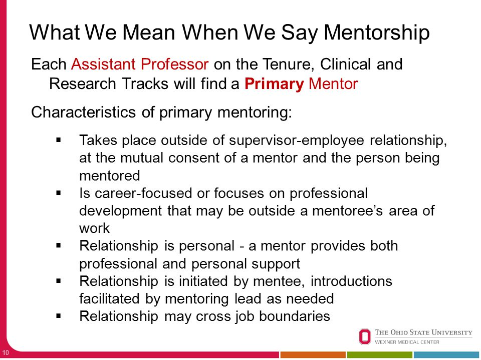 10 What We Mean When We Say Mentorship Each Assistant Professor on the Tenure, Clinical and Research Tracks will find a Primary Mentor Characteristics